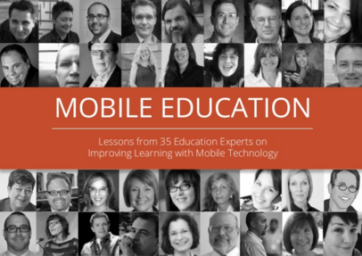 Mobile Education – Lessons from 35 Education Experts on Improving Learning with Mobile Technology